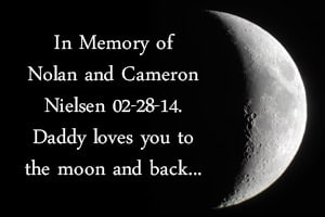 In memory of Nolan and Cameron Royle-Nielsen